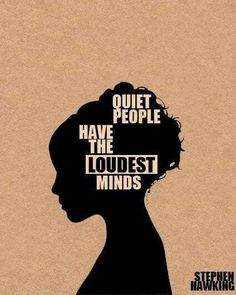 Quiet people have the loudest minds life quotes quotes quote life lessons life sayings stephen hawking quiet people Infj Quotes, Quotable Quotes, Words Quotes, Me Quotes, Funny Quotes, Famous Quotes, People Quotes, Lonely Quotes, Cover Quotes