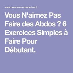 Vous N'aimez Pas Faire des Abdos ? 6 Exercices Simples à Faire Pour Débutant.