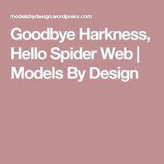 Goodbye Harkness, Hello Spider Web | Models By Design