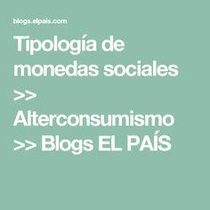 Tipología de monedas sociales >> Alterconsumismo >> Blogs EL PAÍS