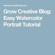 Grow Creative Blog: Easy Watercolor Portrait Tutorial