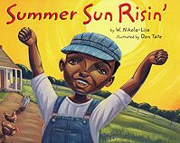 Summer Sun Risin' Cover. Set on a Texas farm in the 1950s and told in Nikola-Lisa's distinctive and catchy style, this loving tribute to childhood, farm life, and family togetherness will resonate with readers of all backgrounds today. Paintings by Don Tate mirror the family's daily activities and trace the sun as it travels across the sky from sunrise to sunset. The story also introduces young readers to the subject of African American farmers. #ELA #CommonCore #CCSS #literacy #readaloud