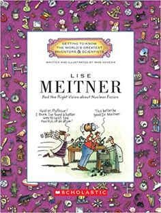 Lise Meitner: Had the Right Vision about Nuclear Fission (Getting to Know the World's Greatest Inventors & Scientists (Paperback)): Mike Venezia: 9780531207765: Amazon.com: Books