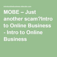 MOBE – Just another scam?Intro to Online Business - Intro to Online Business