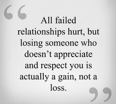 All Failed Relationships * Your Daily Brain Vitamin v3.6.15 | Keep this in mind, folks. It always hurts, in one way or another, to end a relationship but if someone doesn't appreciate and/or respect you? Toodle loo. Your gain when they go. | Motivation | Inspiration | Life | Love | Quotes | Words of Wisdom | Quote of the day | Advice |
