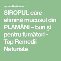 SIROPUL care elimină mucusul din PLĂMÂNI – bun şi pentru fumători - Top Remedii Naturiste Good To Know, Natural Remedies, Health Fitness, Math Equations, Healthy, Romania, Cocktail, Medicine, Lungs