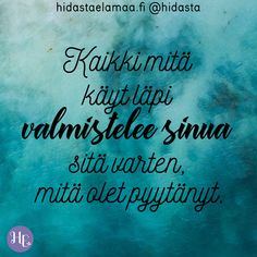 """Kaikki mitä käyt läpi valmistelee sinua sitä varten, mitä olet pyytänyt."" 💙 Ajatteletko sinä näin? 💎 I Love You God, Motivational Quotes, Inspirational Quotes, Truth Of Life, Seriously Funny, Some Quotes, Some Words, Note To Self, Self Help"