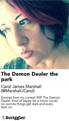 The Demon Dealer the park by Carol James Marshall (@MarshallJCarol) https://scriggler.com/detailPost/story/47677 Excerpt from my current WIP The Demon Dealer. Kind of sappy for a horror novel, no worries things get dark and scary later on.