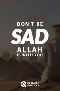 Don't be Sad - A Solution from Allah Don't be Sad - No more anxiety, depression and sadness - This Quran Article shares the best way to get out of Sadness and depression. Allah teaches us the way that will work. Every muslim needs to know this. Beautiful Quran Quotes, Quran Quotes Love, Quran Quotes Inspirational, Allah Quotes, Islamic Love Quotes, Muslim Quotes, Quran Wallpaper, Islamic Quotes Wallpaper, Islamic Posters