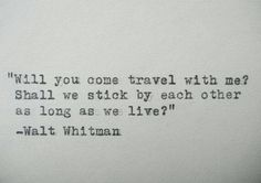 """Items similar to WALT WHITMAN quote typed on a vintage typewriter on Etsy : """"Will you come travel with me? Shall we stick by each other as long as we live. Great Quotes, Quotes To Live By, Me Quotes, Inspirational Quotes, Poetry Quotes, The Words, Cool Words, Pretty Words, Beautiful Words"""