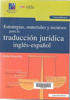 Estrategias, materiales y recursos para la traducción jurídica inglés-español / Anabel Borja Albi