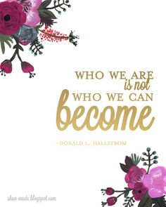 Who we are is not who we can become.  Donald L. Hallstrom