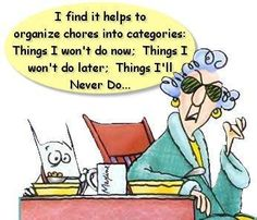 I find it helps to organize chores.......