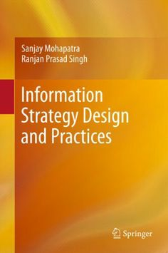 Information Strategy Design and Practices by Sanjay Mohapatra. $124.12. Publisher: Springer; 1 edition (January 31, 2012). 363 pages