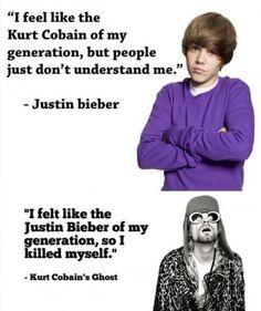 Hahaha! You'll never be a Kurt Cobain generation!