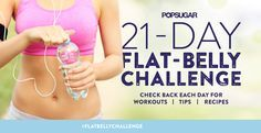 21 Day Flat Belly Challenge - Workouts + Smoothie Recipes http://www.fitsugar.com/How-Get-Flat-Belly-35034496