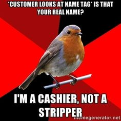 *customer looks at name tag* Is that your real name? I'm a cashier, not a stripper | Retail Robin