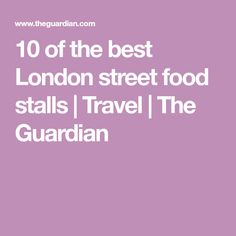 10 of the best London street food stalls | Travel | The Guardian