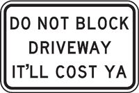 Do Not Block Driveway It'll Cost Ya Sign http://www.safetysign.com/parking-signs
