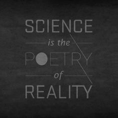 Science is the poetry of reality.