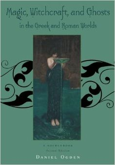 Book of the day - Magic, Witchcraft and Ghosts in the Greek and Roman Worlds: A Sourcebook