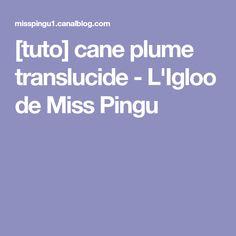 [tuto] cane plume translucide - L'Igloo de Miss Pingu