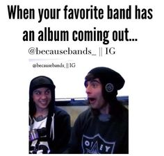 Pierce The Veil is supposed to come out with a new album this year!!!! :D >>OH MY GOD YES