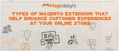 Types of Magento Extension that Help Enhance Customer Experiences at Your eStore. #magento2 #magento2extensions