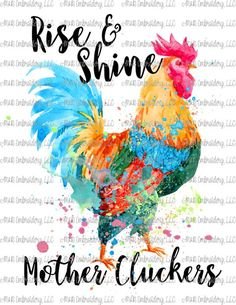 Sublimation Transfer (only) - Rise and shine mother cluckers - rooster - watercolor - boho - farm - t-shirt - can cooler Chicken Humor, Chicken Art, Chicken Crafts, Chicken Quotes, Chicken Coop Signs, Thing 1, Chickens Backyard, At Least, Funny Quotes