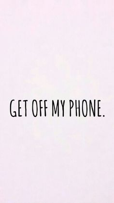 Get off my Phone ★ iPhone wallpaper Handy Wallpaper, Funny Iphone Wallpaper, Cute Wallpaper For Phone, Locked Wallpaper, Tumblr Wallpaper, Lock Screen Wallpaper, Mobile Wallpaper, Wallpaper Quotes, Wallpaper Backgrounds