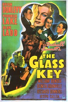 THE GLASS KEY (1942) - Brian Donlevy - Veronica Lake - Alan Ladd - William Bendix - Bonita Granville - Richard Denning - Joseph Calleia - Based on novel by Dashiell Hammett - Directed by Stuart Heisler - Paramount - Movie Poster.