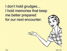 Best Inspirational Quotes About Life QUOTATION - Image : Quotes Of the day - Life Quote I don't hold grudges E-Card Metal Novelty Parking Sign Sharing is Great Quotes, Quotes To Live By, Funny Quotes, Inspirational Quotes, Qoutes, Hold Me Quotes, Stay At Home Mom Quotes, Someecards Funny, Unique Quotes