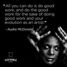 #audramcdonald #broadway #actorquotes #performerstuff Actor Quotes, Theatre Quotes, All You Can, Evolution, Broadway, Encouragement, Good Things, Writing, Artist