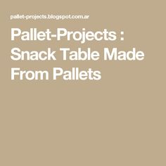 Pallet-Projects  : Snack Table Made From Pallets