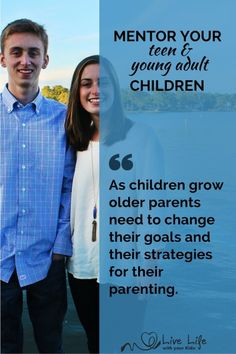 As our children grow older we need to change our parenting strategies.  Our teens and young adults need a different type of parenting. Mentor your Teen and Young Adult children - Live life with your Kids!