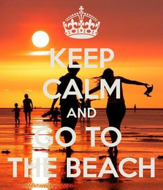 KEEP CALM AND GO TO THE BEACH - by JMK