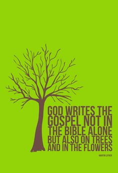 Martin Luther quote: God also writes the resurrection in every tree and flower. Great Quotes, Me Quotes, Inspirational Quotes, Martin Luther Quotes, Adonai Elohim, Cool Words, Wise Words, Protestant Reformation, Reformed Theology