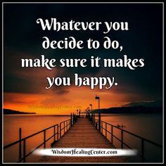 Whatever you decide to do, make sure it makes you #happy !