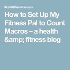 How to Set Up My Fitness Pal to Count Macros – a health & fitness blog