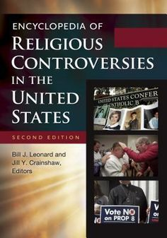 Encyclopedia of Religious Controversies in the United States.  Online / BR 515 E53 2013 WWW.