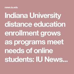 Indiana University distance education enrollment grows as programs meet needs of online students: IU Newsroom: Indiana University