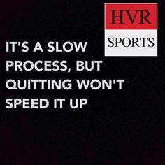 "‪#‎HVR_Sports‬ quote of day  ""It's Slow process ,But Quitting Won't Speed It Up"""