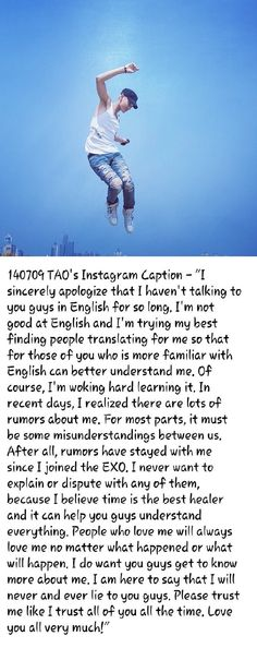 TAO Instagram Update. This really upsets me because I don't know what made him feel like he needed to write this. Tao you have nothing to apologize for. We have NEVER believed all the bull****. We love our kind hearted maknae and will love him always. We will support you and the rest of EXO no matter what!