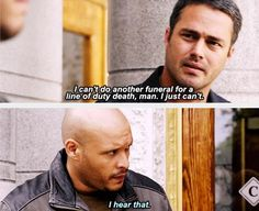 Severide: I can't do another funeral for a line of duty death, man. I just can't. 3x03