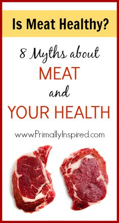 Is Meat Healthy? 8 Myths about Meat and Your Health  www.PrimallyInspired.com