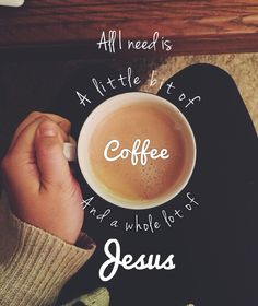And in the morning when I rise give me Jesus (and coffee).