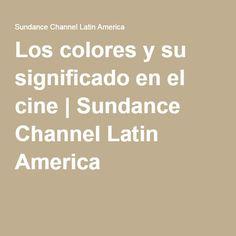 Los colores y su significado en el cine | Sundance Channel Latin America