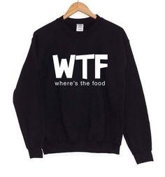 WTF Where's The Food Sweatshirt