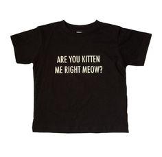 Kids Are You Kitten Me Right Meow Black T by LittleBowAndArrow