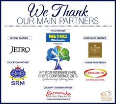 We are proud to announce our Main Partners for the 6th IFCA INTERNATIONAL CHEFS CONFERENCE 2015. We'd like to take this opportunity to thank, our  Title Partner - Metro  Cuisine powered by AJINOMOTO Education Partner - SRM Special Partner - JETRO Culinary Tourism Partner - KARNATAKA TOURISM Hospitality Partner - ITC  #chefs #cook #recipes #ITC #Chennai #foodart #chefsart #finedining #chefsmeet #conference #culinary #chefstalk #kitchen #professionals #restaurants #foodculture #foodfest…